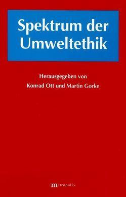 Spektrum der Umweltethik von Gorke,  Martin, Ott,  Konrad