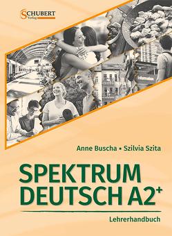 Spektrum Deutsch A2+: Lehrerhandbuch von Buscha,  Anne, Szita,  Szilvia