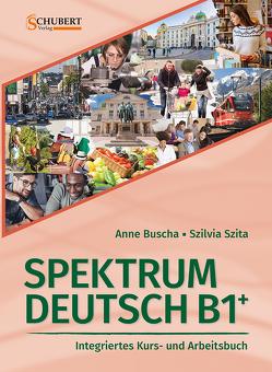 Spektrum Deutsch B1+: Integriertes Kurs- und Arbeitsbuch für Deutsch als Fremdsprache von Buscha,  Anne, Szita,  Szilvia