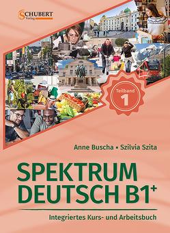 Spektrum Deutsch B1+: Teilband 1 von Buscha,  Anne, Szita,  Szilvia