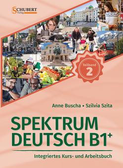 Spektrum Deutsch B1+: Teilband 2 von Buscha,  Anne, Szita,  Szilvia
