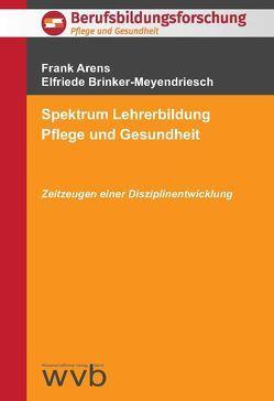Spektrum Lehrerbildung Pflege und Gesundheit von Arens,  Frank, Brinker-Meyendriesch,  Elfriede