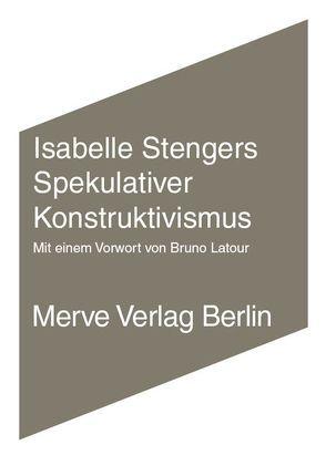 Spekulativer Konstruktivismus von Latour,  Bruno, Stengers,  Isabelle