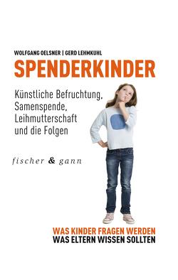 Spenderkinder – Künstliche Befruchtung, Samenspende, Leihmutterschaft und die Folgen von Lehmkuhl,  Gerd, Oelsner,  Wolfgang