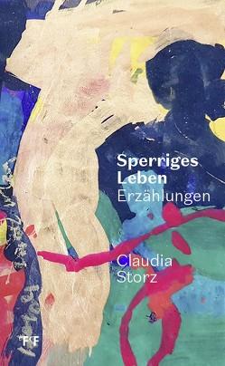 Sperriges Leben von Storz,  Claudia