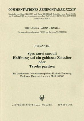 Spes aurei saeculi. Hoffnung auf ein Goldenes Zeitalter oder Tyrolis pacifica von Tilg,  Stefan
