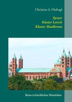 Speyer + Kloster Lorsch + Kloster Maulbronn von Hufnagl,  Christian A.