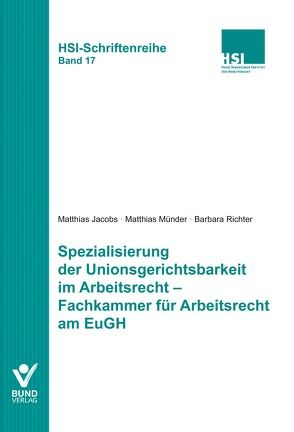 Spezialisierung der Unionsgerichtsbarkeit im Arbeitsrecht – Fachkammer für Arbeitsrecht am EuGH von Jacobs,  Matthias, Münder,  Matthias, Richter,  Barbara