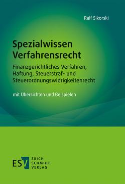 Spezialwissen Verfahrensrecht – Finanzgerichtliches Verfahren, Haftung, Steuerstraf- und Steuerordnungswidrigkeitenrecht von Sikorski,  Ralf