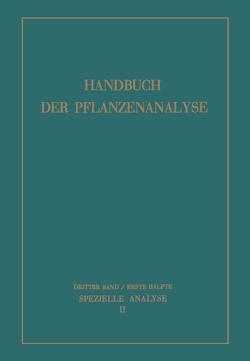 Spezielle Analyse von Bergmann,  M., Boresch,  K., Brieger,  R., Dafert,  F. W., Dischendorfer,  O., Dürr,  W, Ehrlich,  F., Evers,  F., Freudenberg,  K., Gierth,  M., Hadders,  M., Kalb,  L., Karrer,  P., Klein,  G., Kofler,  L., Kögl,  F., Krüger,  D., Lillig,  R., Mayer,  F., Pringsheim,  H., Rosenthaler,  L., Rupe,  H., Schaerer,  M., Schneider,  W., Sutthoff,  W., Thies,  W., Thomas,  H. K., Treibs,  A., Wehmer,  C., Zechmeister,  L., Zetzsche,  F.