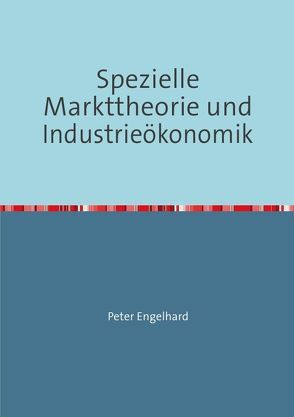 Spezielle Markttheorie und Industrieökonomik von Engelhard,  Peter
