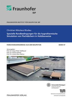 Spezielle Randbedingungen für die hygrothermische Simulation von Flachdächern in Holzbauweise. von Bludau,  Christian, Leistner,  Philip, Mehra,  Schew-Ram, Sedlbauer,  Klaus