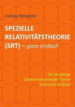 Spezielle Relativitätstheorie (SRT) – ganz einfach von Weingärtner,  Andreas