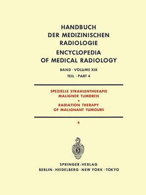 Spezielle Strahlentherapie Maligner Tumoren Teil 4 / Radiation Therapy of Malignant Tumours Part 4 von Bay,  J., Burkhardt,  A., Gahbauer,  R., Heilmann,  H.-P., Meyer-Breiting,  E., Mundinger,  F., Poretti,  G., Röttinger,  E.M., Sack,  H., Schlungbaum,  W., Zaunbauer,  W., Zuppinger,  A.