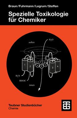 Spezielle Toxikologie fü Chemiker von Braun,  Rainer, Fuhrmann,  Günter Fred, Legrum,  Wolfgang, Steffen,  Christian