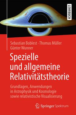 Spezielle und allgemeine Relativitätstheorie von Boblest,  Sebastian, Mueller,  Thomas, Wunner,  Günter