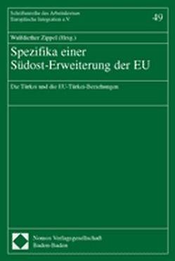 Spezifika einer Südost-Erweiterung der EU von Zippel,  Wulfdiether
