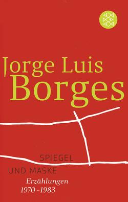 Spiegel und Maske von Borges,  Jorge Luis