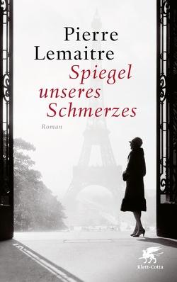 Spiegel unseres Schmerzes von Lemaitre,  Pierre, Scheffel,  Tobias