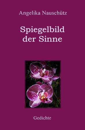 Spiegelbild der Sinne – Gedichte von Nauschütz,  Angelika