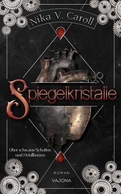 SPIEGELKRISTALLE – Über schwarze Schatten und Metallherzen (Band 1) von Caroll,  Nika V.