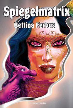 Spiegelmatrix von Ferbus,  Bettina