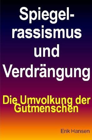 Spiegelrassismus und Verdrängung von Hansen,  Erik