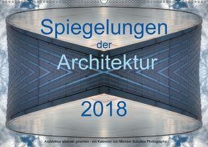 Spiegelungen der Architektur 2018 (Wandkalender 2018 DIN A2 quer) von Schultes,  Michael