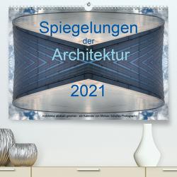 Spiegelungen der Architektur 2021 (Premium, hochwertiger DIN A2 Wandkalender 2021, Kunstdruck in Hochglanz) von Schultes,  Michael