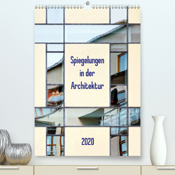 Spiegelungen in der Architektur (Premium, hochwertiger DIN A2 Wandkalender 2020, Kunstdruck in Hochglanz) von Kolfenbach,  Klaus