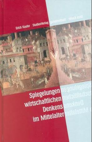 Spiegelungen wirtschaftlichen Denkens im Mittelalter von Kaufer,  Erich
