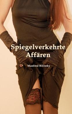 Spiegelverkehrte Affären von Bilinsky,  Manfred