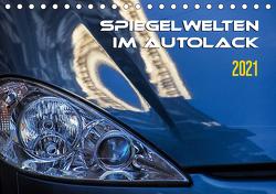Spiegelwelten im Autolack (Tischkalender 2021 DIN A5 quer) von Braun,  Werner