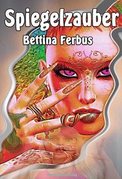 Spiegelzauber von Ferbus,  Bettina