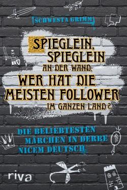 Spieglein, Spieglein an der Wand, wer hat die meisten Follower im ganzen Land? von Grimm,  Schwesta
