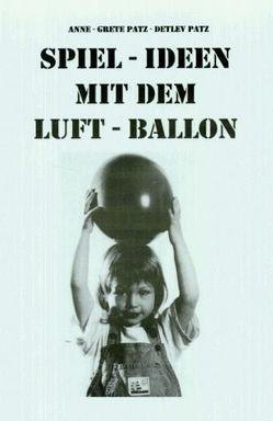 Spiel-Ideen mit dem Luftballon von Niehoff,  Ulrich, Patz,  Anne G, Patz,  Detlev