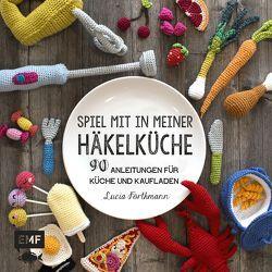Spiel mit in meiner Häkelküche von Förthmann,  Lucia