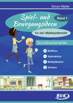 Spiel- und Bewegungsideen für den Matheunterricht Band 1 von Möller,  Simon
