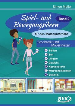 Spiel- und Bewegungsideen für den Matheunterricht Band 2 von Möller,  Simon
