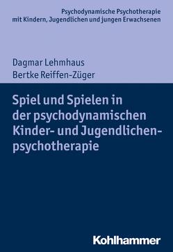 Spiel und Spielen in der psychodynamischen Kinder- und Jugendlichenpsychotherapie von Burchartz,  Arne, Hopf,  Hans, Lehmhaus,  Dagmar, Lutz,  Christiane, Reiffen-Züger,  Bertke