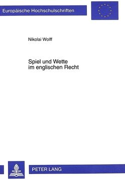 Spiel und Wette im englischen Recht von Wolff,  Nikolai