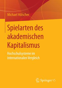 Spielarten des akademischen Kapitalismus von Hoelscher,  Michael