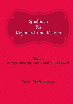 Spielbuch für Keyboard und Klavier von Pfefferkorn,  Bert