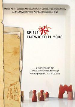 Spiele entwickeln 2008 von Conrad,  Christwart, Friese,  Friedemann, Merkle,  Marcel-André Casasola, Meyer,  Andrea, Poehl,  Henning, Wetter,  Andreas