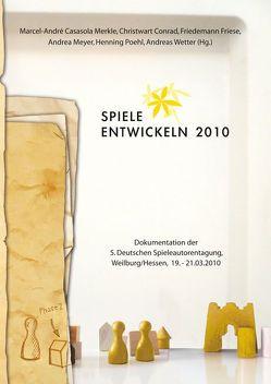 Spiele entwickeln 2010 von Conrad,  Christwart, Friese,  Friedemann, Merkle,  Marcel-André Casasola, Meyer,  Andrea, Poehl,  Henning, Wetter,  Andreas