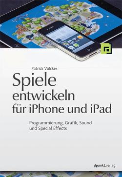 Spiele entwickeln für iPhone und iPad von Völcker,  Patrick
