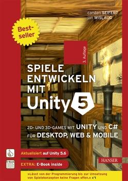 Spiele entwickeln mit Unity 5 von Seifert,  Carsten, Wislaug,  Jan