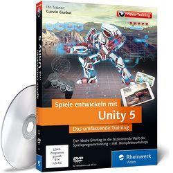 Spiele entwickeln mit Unity 5 von Gurbat,  Garvin