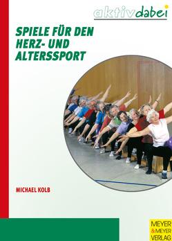 Spiele für den Herz- und Alterssport von Kolb,  Michael