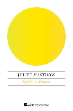 Spiele im Harem von Hastings,  Juliet, Sabinski,  Johannes
